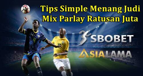 Tips Simple Menang Judi Mix Parlay Ratusan Juta