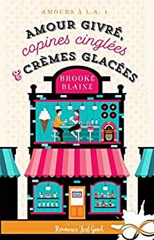 Amour givré, copines cinglées et crèmes glacées: Amours à L.A de Brooke Blaine