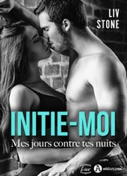 Initie-moi, mes jours contre tes nuits - Liv Stone