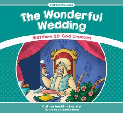 The Wonderful Wedding: Matthew 22 - God Chooses  -     By: Catherine MacKenzie
