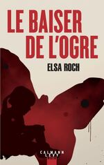 Le baiser de l'Ogre, Elsa ROCH