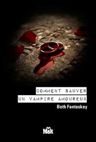 Beth Fantaskey T.2- Comment sauver un vampire amoureux