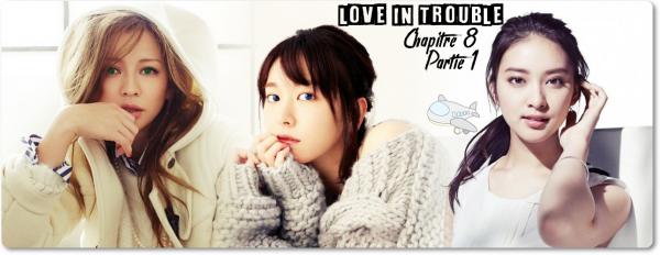 Love in Trouble - Chapitre 8 Partie 1