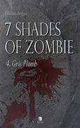 7 Shades Of Zombie T5 : Gris Acier , Esteban Bogasi ♥