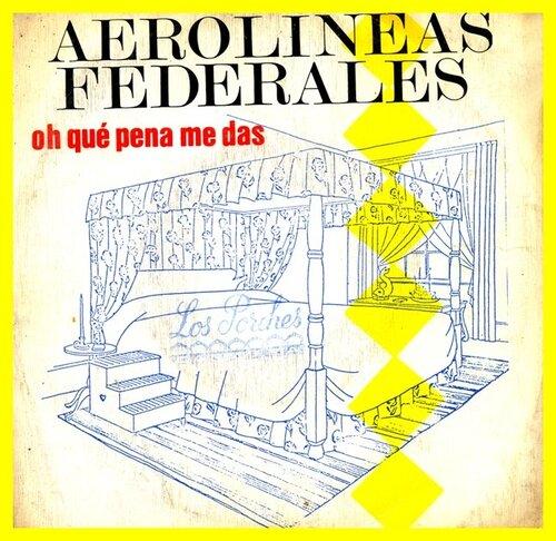 Aerolíneas Federales - Oh qué pena me das