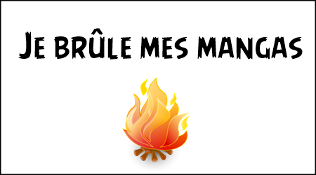 [TAG] Je brûle mes mangas !