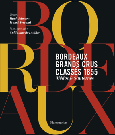 Bordeaux : Grands crus classés 1855 - Franck Ferrand ; Hugh Johnson