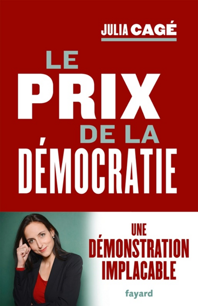 Julia Cagé, Le prix de la démocratie, Fayard, 2018