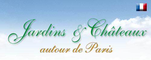 CHÂTEAUX & JARDINS AUTOUR de PARIS