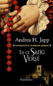 Les Enquêtes de M. de Mortagne, bourreau, tome 2, En ce sang versé ; Andrea H. Japp