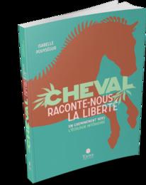 Livre Cheval, raconte-nous la liberté