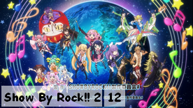 Show By Rock!! 2 12 [Fin]
