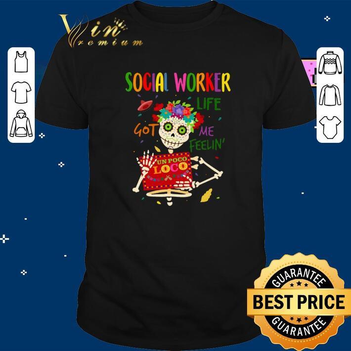 Original Skeleton social worker life got me feelin' un poco loco shirt