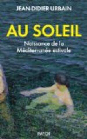 Au soleil  : Naissance de la Méditerannée estivale