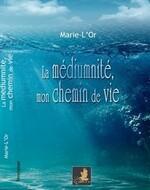 """(Chronique d'Alain) """"La médiumnité, mon chemin de vie"""" de Marie-l'Or"""