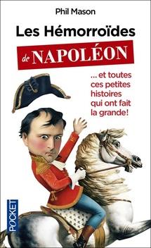 Les Hémorroïdes de Napoléon...et toutes ces petites histoires qui ont fait la grande ! ; Phil Mason