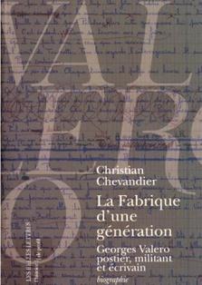La fabrique d'une génération.  Georges Valero, postier, militant et écrivain. Christian Chevandier