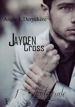 Jayden Cross I L'intégrale d'Angie L Deryckere