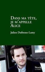 Julien DUFRESNE-LAMY Dans ma tête, je m'appelle Alice