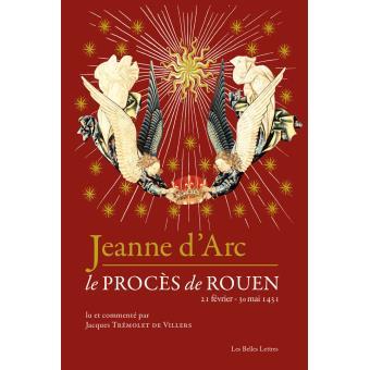 Jeanne d'Arc ; Le Procès de Rouen - Jacques Trémolet de Villers