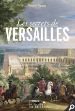 Les secrets de Versailles - Pascal Torres
