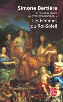 Les Reines de France au Temps des Bourbons, tome 2, Les Femmes du Roi-Soleil ; Simone Bertière