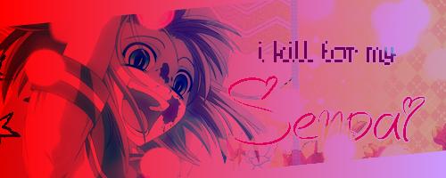 I kill for my Senpai