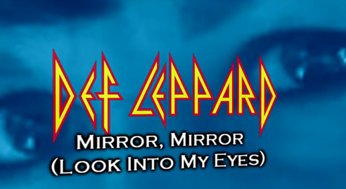 Mirror, Mirror, Look Into My Eyes - Def Leppard