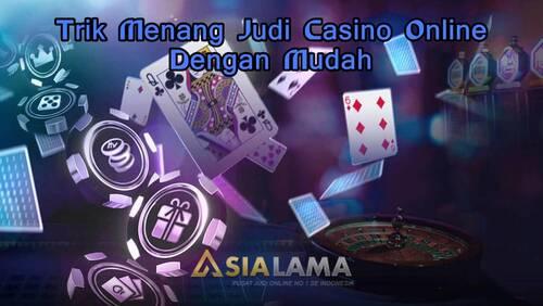 Trik Menang Judi Casino Online Dengan Mudah