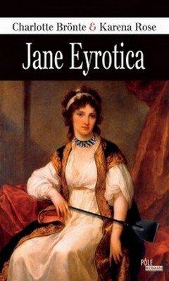 Charlotte Bront? et Karena Rose : Jane Eyrotica