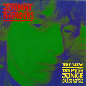 Une semaine du tonnerre! Jour 4: Johnny Thunders - The New Too Much Junkie Business (1983/1999)