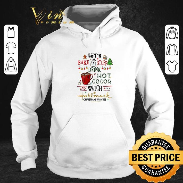 Nice Let's bake stuff drink hot Cocoa watch Hallmark Christmas movies shirt