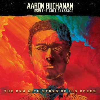 AARON BUCHANAN AND THE CULT CLASSICS – The Man With Stars on His Knees