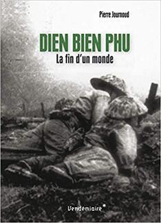 Dien Bien Phu ; la fin d'un monde - Pierre Journoud