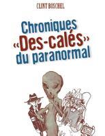 """Chroniques """"Des-calés"""" du paranormal de Clint Boschel"""
