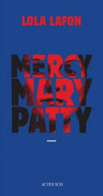 Mercy, Mary, Patty - Lola Lafon -