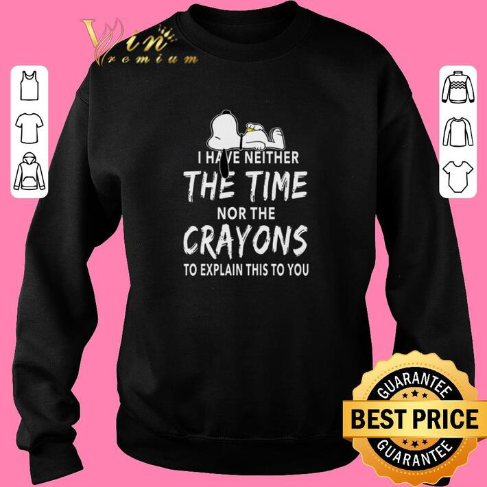 Original Snoopy i have neither the time nor the crayons shirt