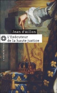 Les Enquêtes de Louis Fronsac, tome 6, L'Exécuteur de la Haute-Justice ; Jean d'Aillon