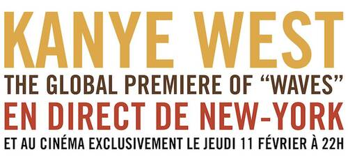 [EVENEMENT] KANYE WEST // THE GLOBAL PREMIERE OF WAVES - En direct et en exclusivité au cinéma le jeudi 11 février 2016 à 22h.
