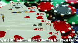 Syarat Dan Ketentuan Untuk Bermain Judi Poker Online