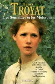 Les Semailles et les Moissons ; Henri Troyat