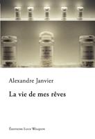 La vie de mes rêves, Alexandre JANVIER