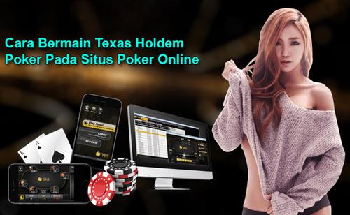 Cara Bermain Texas Holdem Poker Pada Situs Poker Online
