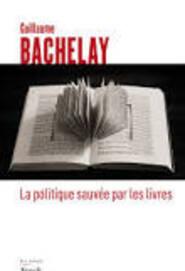 La politique sauvée par les livres - Guillaume Bachelay -