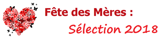 Fête des Mères : Sélection 2018