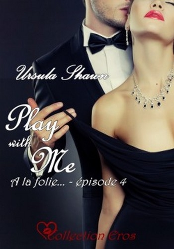 """Play with me"" Episode 4 d'Ursula Shawn"
