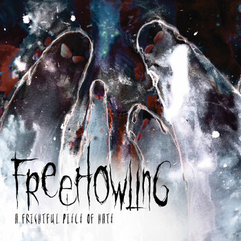 FREEHOWLING - A Frightful Piece Of Hate