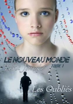 Le Nouveau Monde Tome 1: Les Oubliés  de Lena Jomahé