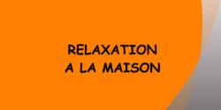 RELAXATION / DÉTENTE à la maison