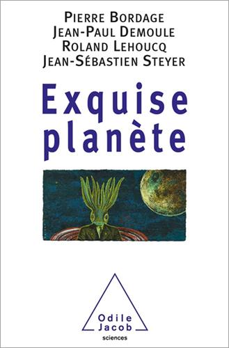 Exquise planète - Pierre Bordage, Jean-Paul Demoule, Roland Lehoucq, Jean-Sébastien Steyer